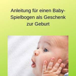 Anleitung für einen Baby-Spielbogen als Geschenk zur Geburt