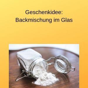 Geschenkidee Backmischung im Glas