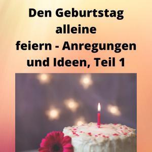 Den Geburtstag alleine feiern - Anregungen und Ideen, Teil 1