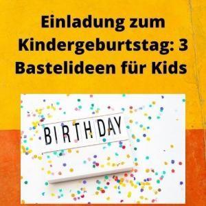 Einladung zum Kindergeburtstag 3 Bastelideen für Kids